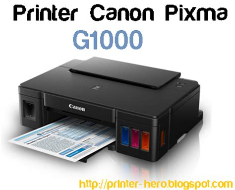 Printer Canon G1000 spesifikasi printer canon pixma g1000 printer heroes