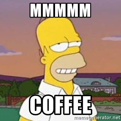 Mmmm Meme - mmmmm coffee homer mmm meme generator