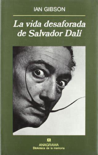 libro salvador dal eine biographie leer libro la vida desaforada de salvador dal 237 descargar libroslandia