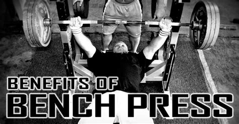 what are the benefits of bench press benefits of bench press project next