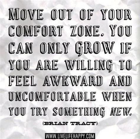 move out of your comfort zone move out of your comfort zone you can only grow if you