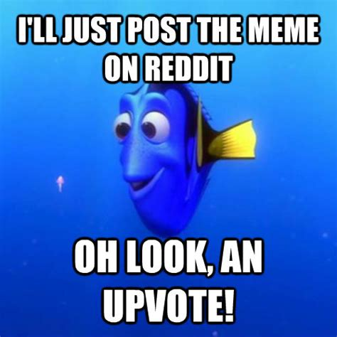 How To Post A Meme On Reddit - i ll just post the meme on reddit oh look an upvote