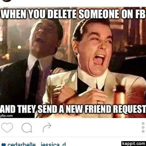 when you delete someone on fb and they send a new friend
