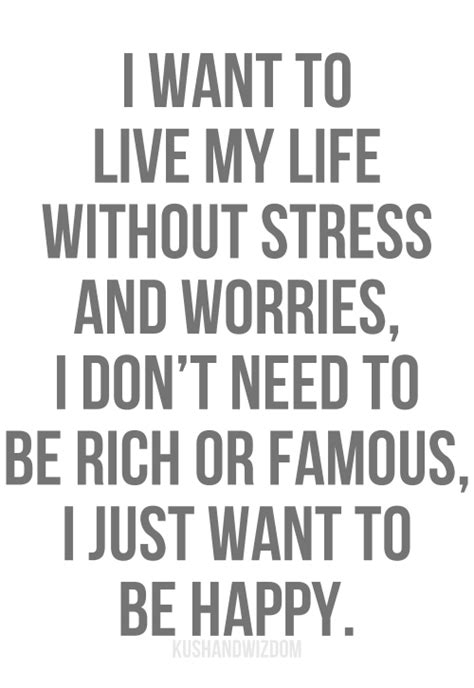 Don T Be Stressed Words To Live By Pinterest - i want to live my life without stress and worries i don t
