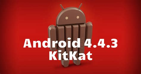 android 4 4 kitkat android 4 4 3 kitkat ya es oficial y est 225 disponible para