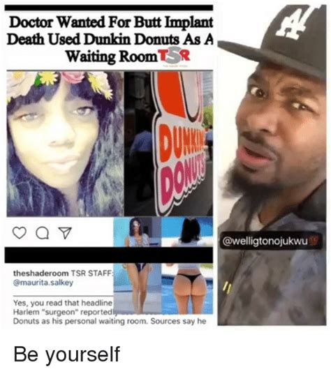 Meme Implants - doctor wanted for butt implant death used dunkin donuts as