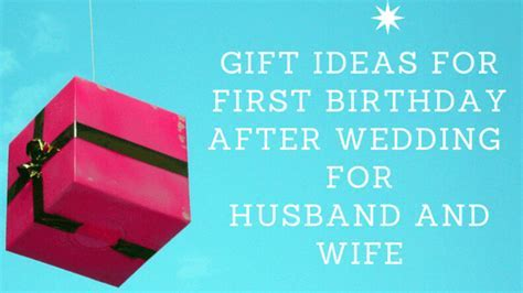 Best Gift Ideas For Your Husband/Wife?s First Birthday