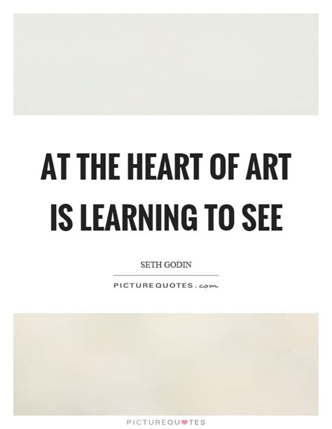 learning to look at at the heart of art is learning to see picture quotes