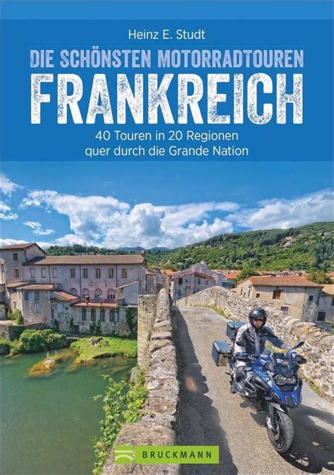 Motorradstrecken Buch by Die Sch 246 Nsten Motorradtouren Frankreich Buch Heinz E Studt