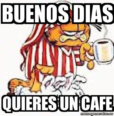 Cafe Memes - meme personalizado buenos dias quieres un cafe 490623