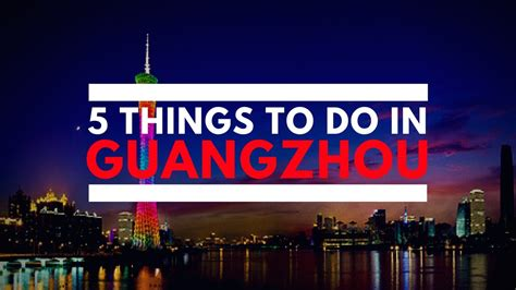 5 Things To Do by 5 Things To Do In Guangzhou
