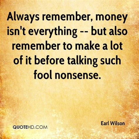 Essay About Money Isnt Everything In by Earl Wilson Quotes Quotehd