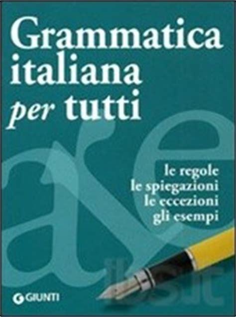 grammatica italiana per tutti libri di grammatica italiana manuale di grammatica testo sulla lingua