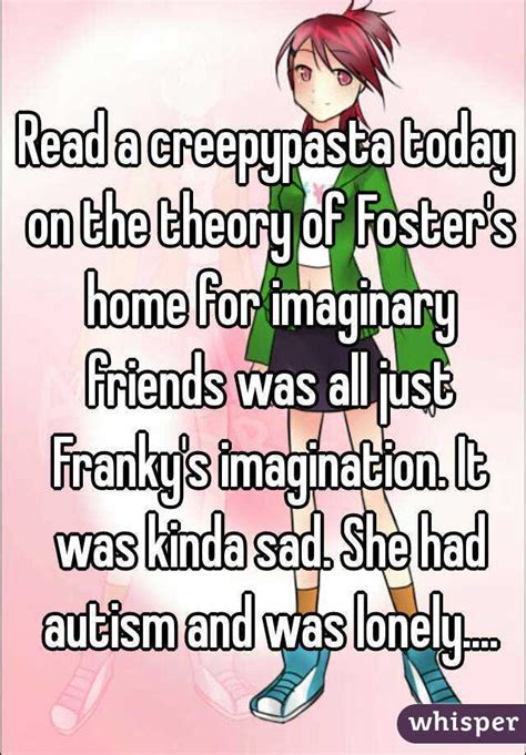 read a creepypasta today on the theory of foster s home