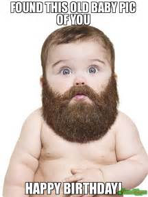 Old Baby Meme - found this old baby pic of you happy birthday meme baby