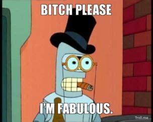 Bitch Im Fabulous Meme - 17 best images about im fabulous memes 3 on pinterest