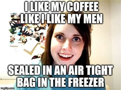 Over Obsessive Girlfriend Meme - the 25 best overly attached girlfriend ideas on pinterest