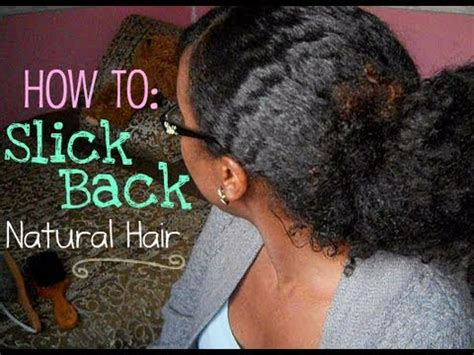 how to wear slick back natural hair how to slick back natural hair without gel youtube