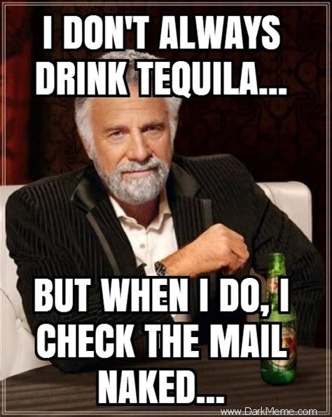 I Don T Always Memes - i don t always drink tequila dark meme