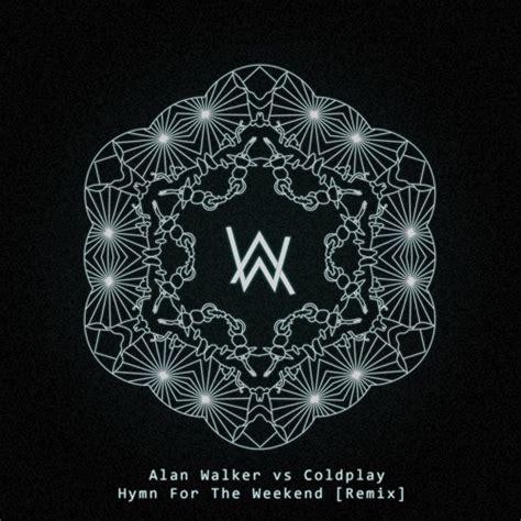 alan walker hymn alan walker vs coldplay hymn for the weekend remix