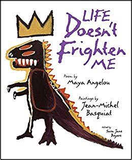 life doesnt frighten me life doesn t frighten me maya angelou sara jane boyers jean michel basquiat 9781556702884