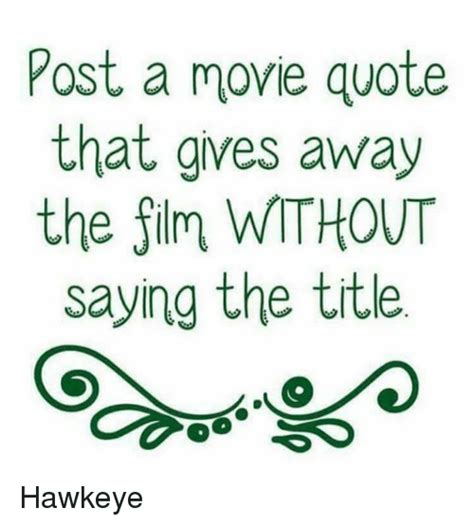 film quotes that give away the film post a movie quote that gives away the film without saying