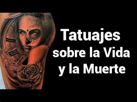 la vida y la tatuajes sobre la vida y la muerte youtube