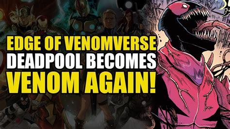 edge of venomverse deadpool becomes venom again edge of venomverse 5
