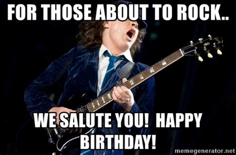 Ac Dc Meme - for those about to rock we salute you happy birthday