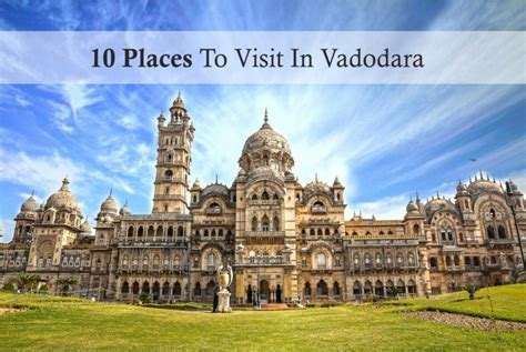 places to visit in us 10 places to visit in vadodara