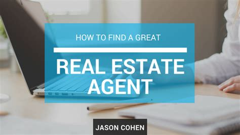 how to find a realtor to buy a house how to find a great real estate agent jason cohen