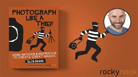 libro photograph like a thief photograph like a thief using imitation and inspiration to create great images youtube