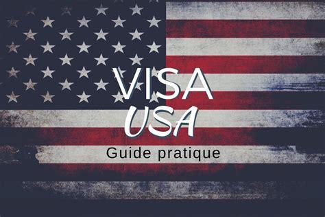 comment demander un visa usa le guide pratique pour les