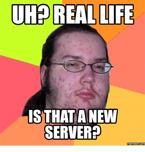 Is This Real Life Meme - 25 best memes about server meme server memes