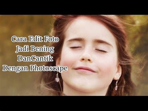 cara edit foto wajah jadi tua cara edit foto jadi bening dan cantik dengan photoscape