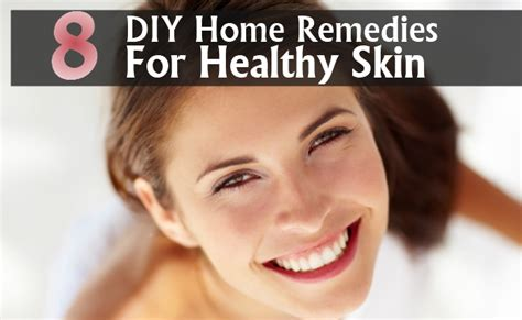 8 diy home remedies for healthy skin diy health remedy