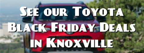 black friday toyota toyota black friday 2016 deals in knoxville tn