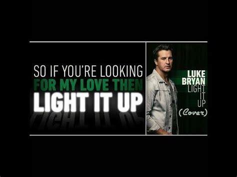 luke bryan light it up 25 best luke bryan lyrics ideas on luke bryan