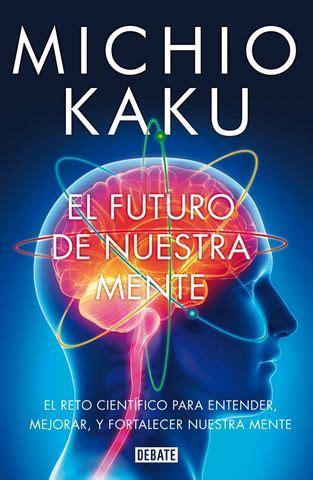 el futuro de nuestra michio kaku el futuro de nuestra mente pdf epub libros gratis ebooks gratis y