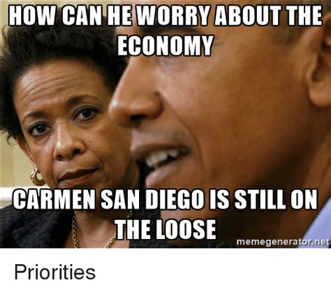 San Diego Meme - how can he worry about the economy carmen san diego is