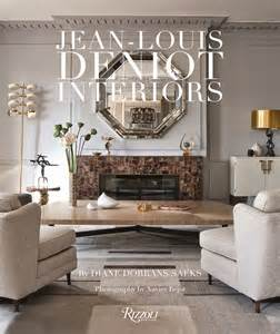 Best Home Design Books 2014 by The Peak Of Chic 174 Jean Louis Deniot Interiors