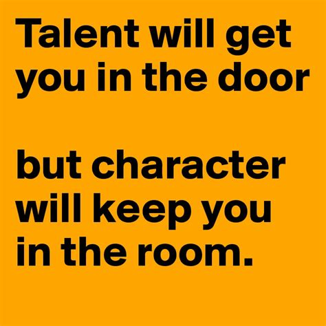 Get The Door by Talent Will Get You In The Door But Character Will Keep