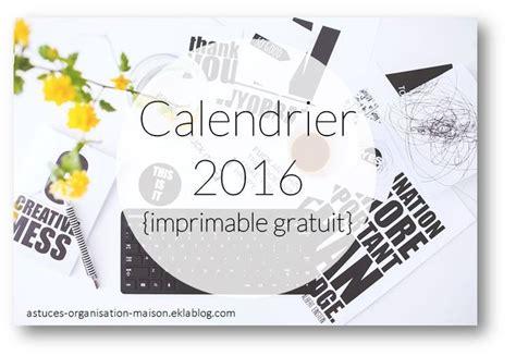 Calendrier 2016 Avec Vacances Scolaires Et Jours Fériés Calendrier 2016 Imprimable Gratuit Astuces