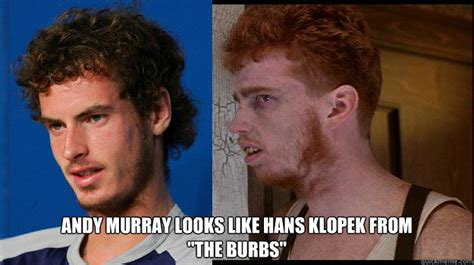 Andy Murray Meme - andy murray looks like hans klopek from the burbs
