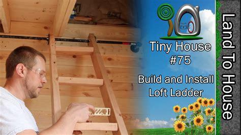tiny house  build  install loft ladder youtube