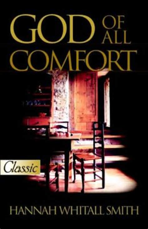 the god of all comfort hannah whitall smith god of all comfort by hannah whitall smith 9780882701035