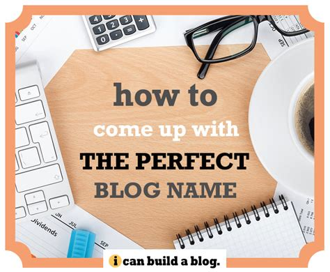 blogger names how to come up with the perfect blog name i can build a