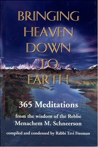 toward a meaningful the wisdom of the rebbe menachem mendel schneerson books bookler 1 bringing heaven to earth 365