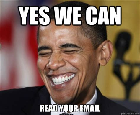 Yes Meme Picture - yes we can read your email scumbag obama quickmeme