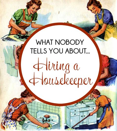 hiring a housekeeper what no one tells you about hiring a housekeeper the